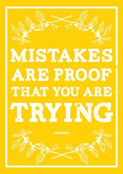 Mistakes are proof that your trying